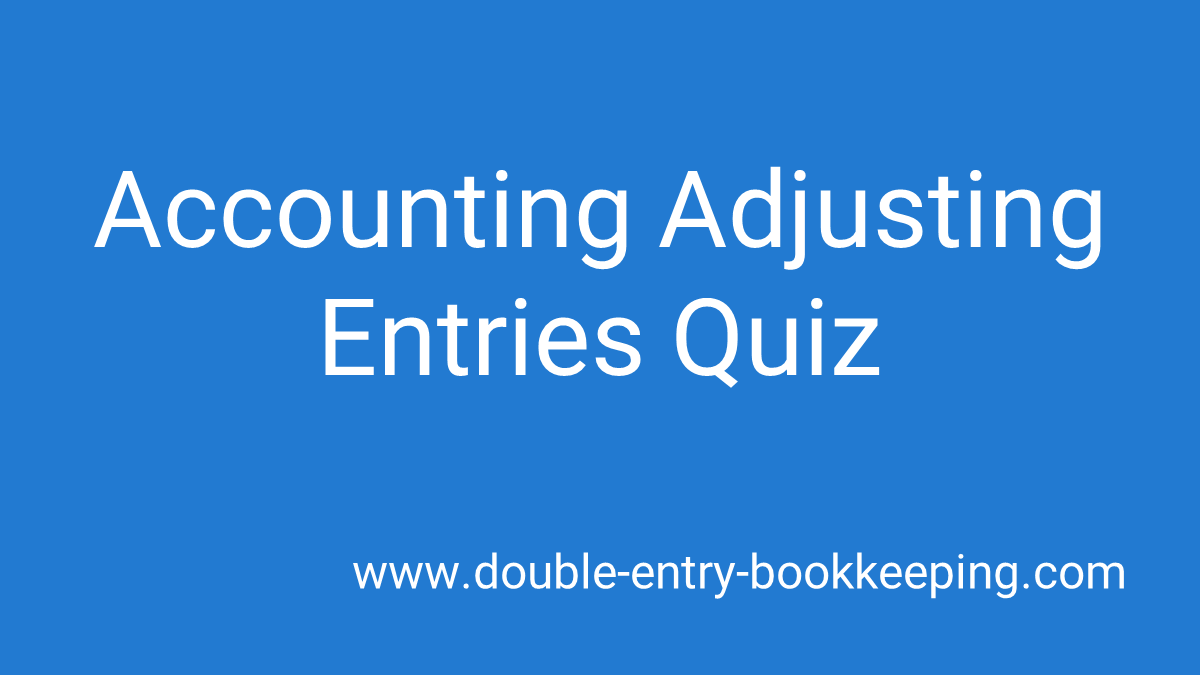 accounting adjusting entries quiz