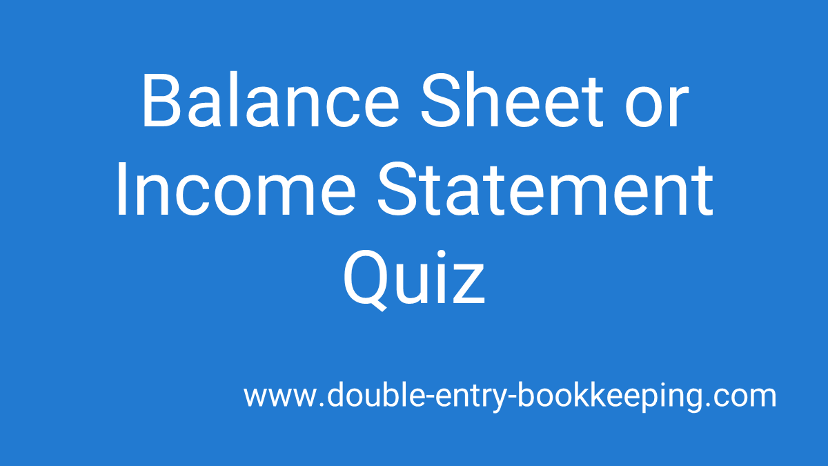 balance sheet or income statement quiz