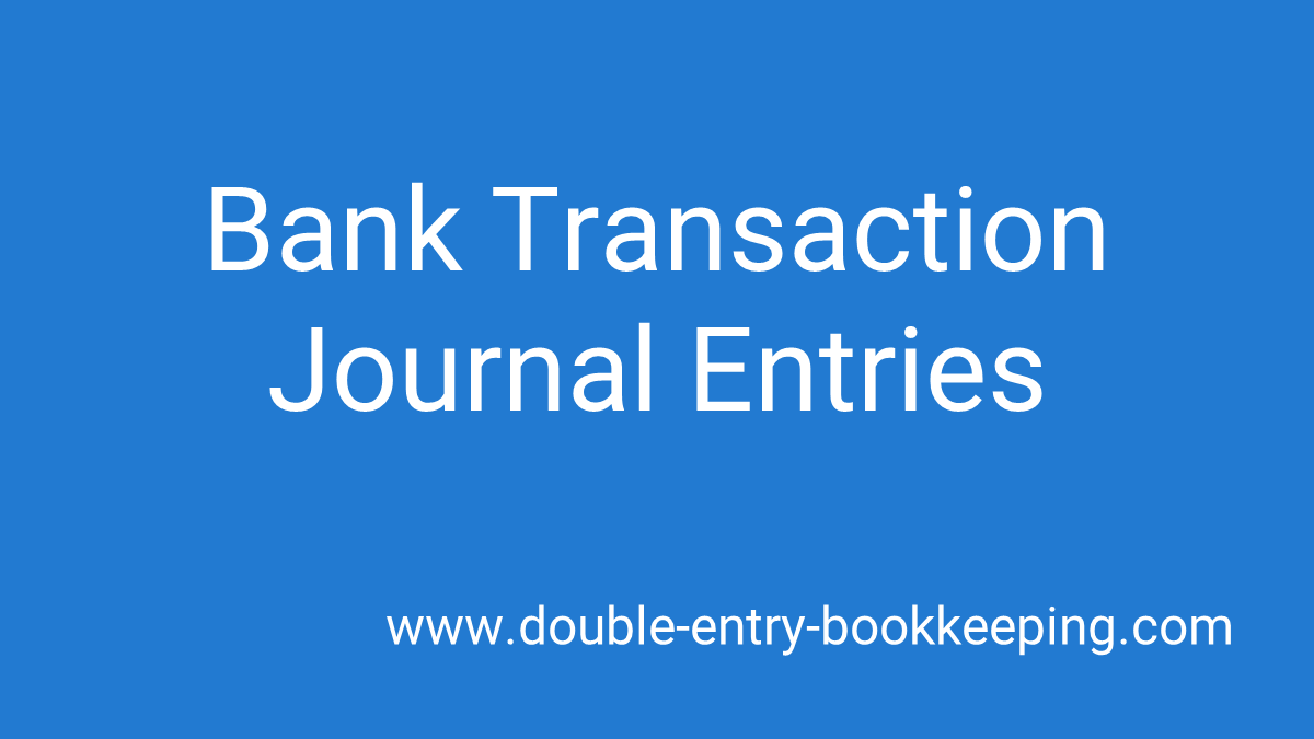 bank transaction journal entries