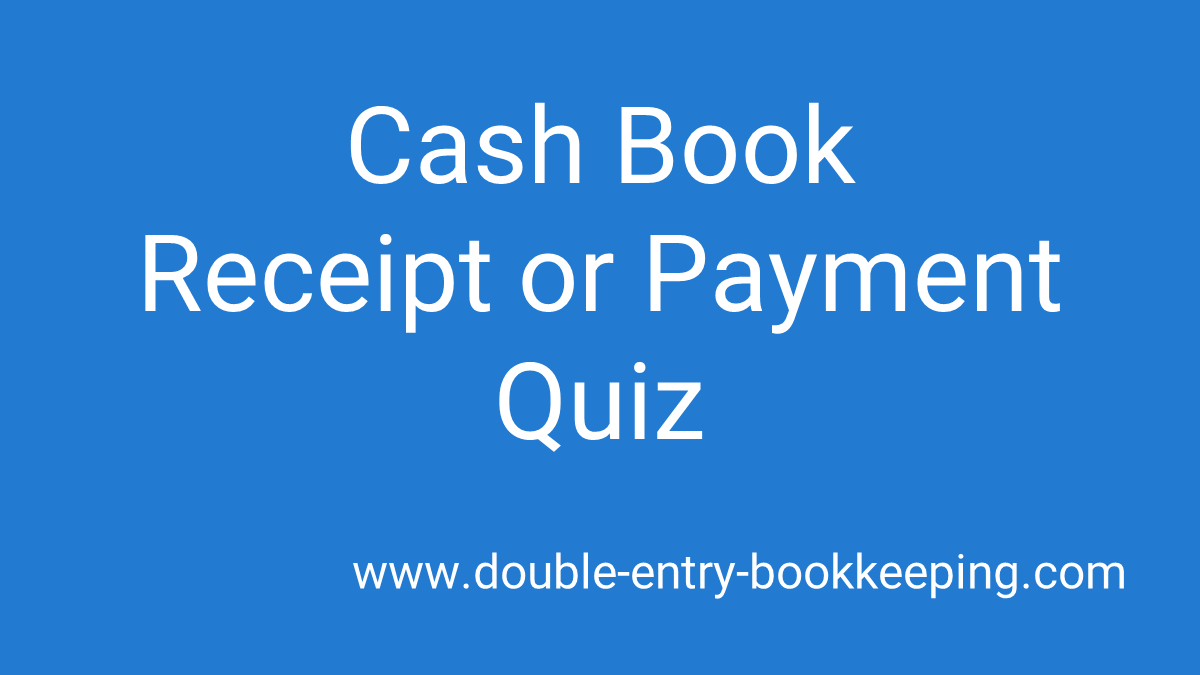cash book receipt or payment quiz
