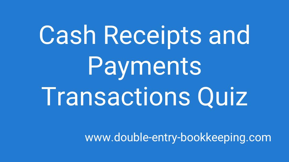 cash receipts and payments transactions quiz