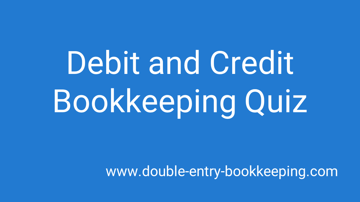 debit and credit bookkeeping quiz