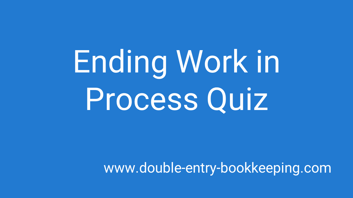 ending work in process quiz