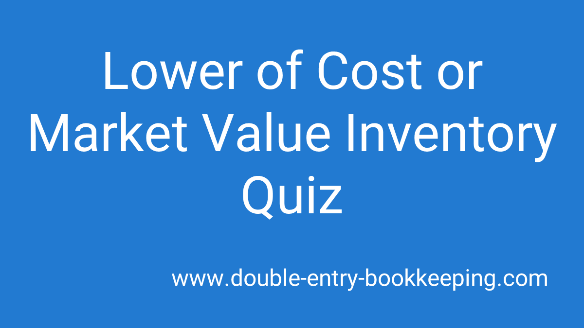 lower of cost or market rule quiz