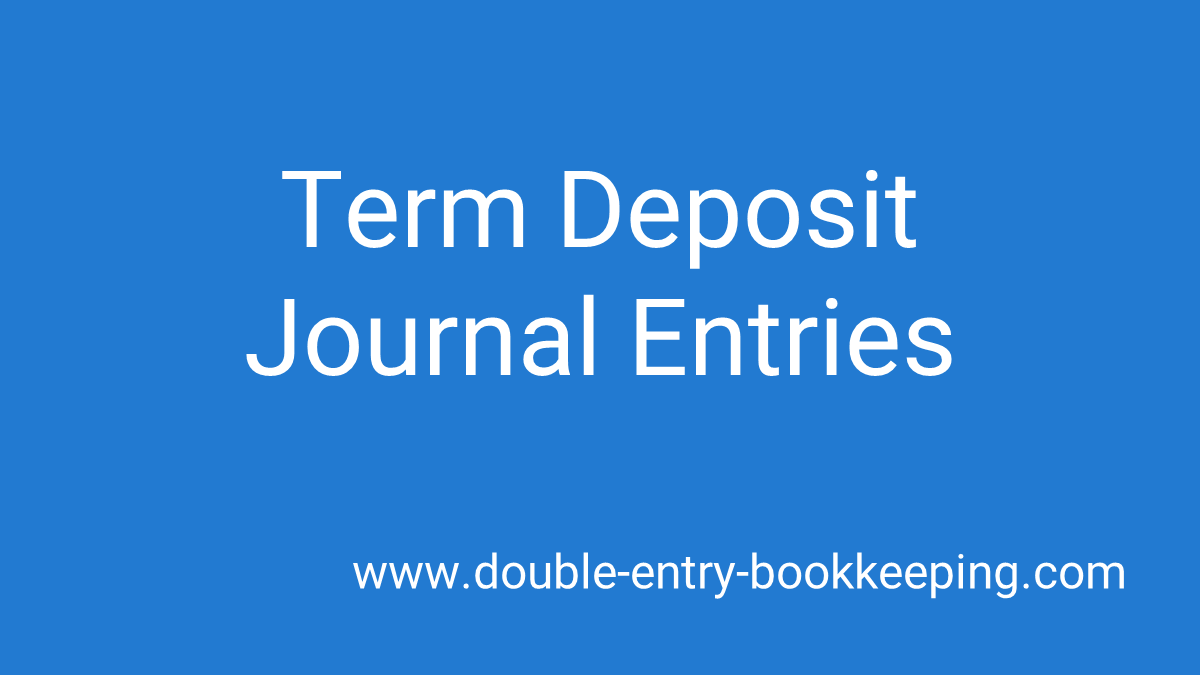 term deposit journal entries