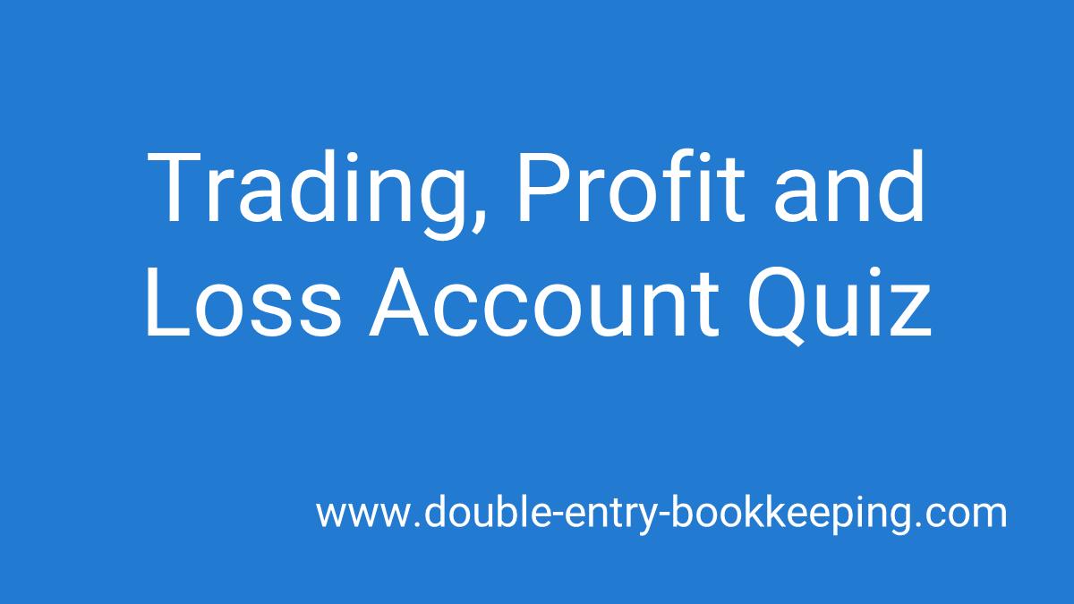 trading profit and loss account quiz